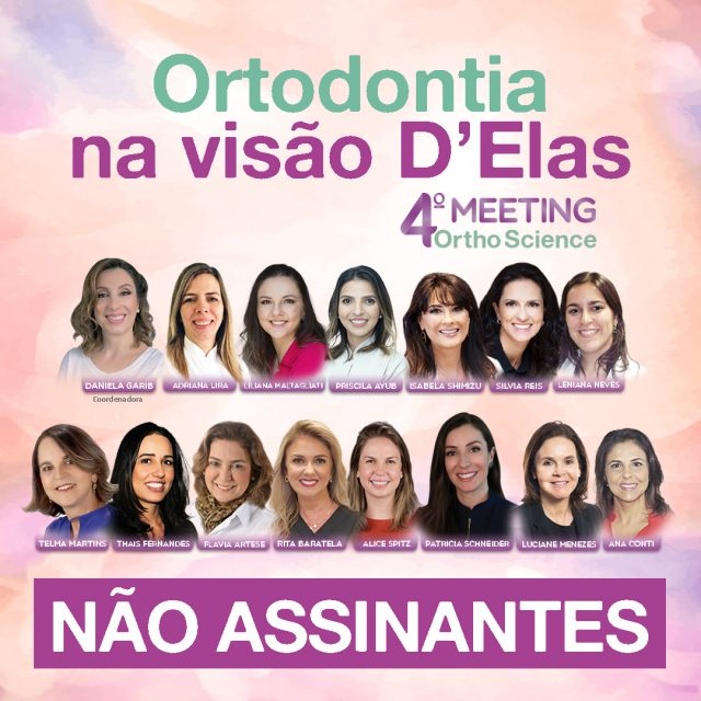 4º Meeting Ortho Science – Ortodontia na visão D'Elas!